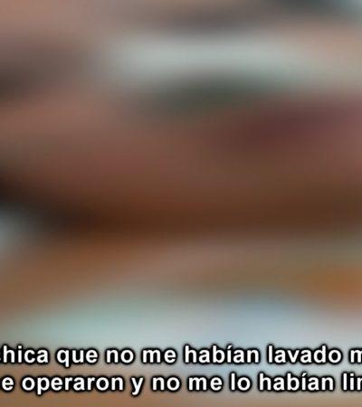 INDIGNACIÓN | NUEVO CASO DE NEGLIGENCIA MÉDICA: Mujer entró a quirófano por un quiste y le perforaron los intestinos en el Hospital General de Cancún | VIDEO