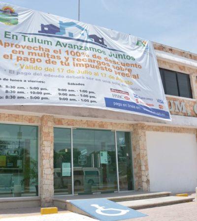 RESPONDEN AL PAGO DE PREDIAL EN TULUM: Reportan buenos resultados en campaña de condonación de multas y recargos