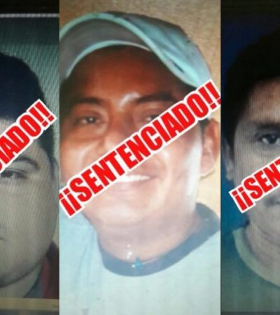 SENTENCIAN A SECUESTRADORES EN CHETUMAL: Condenan a 3 sujetos a más de 50 años de prisión a cada uno por plagio de un joven en el poblado Luis Echeverría