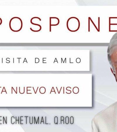 Cancela AMLO visita a Chetumal programada para el 29 de mayo