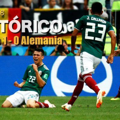 RUSIA 2018   ¡TRIUNFO HISTÓRICO DE MÉXICO!: Debuta el Tri en el Mundial por la puerta grande al derrotar 1-0 al campeón Alemania