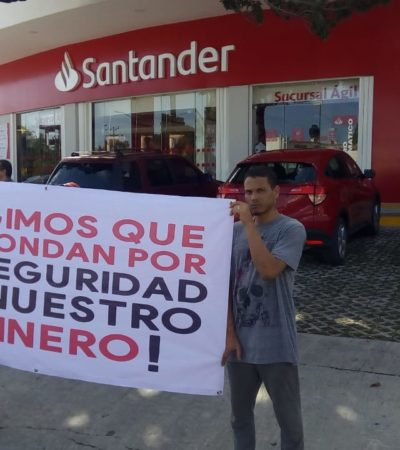 PROTESTAN CONTRA SANTANDER EN CANCÚN: Exhiben inseguridad y robos dentro de las instalaciones de este y otros bancos sin que se hagan responsables