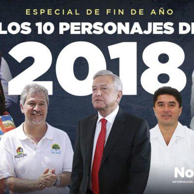 ESPECIAL | LOS PERSONAJES DEL AÑO: Los principales acontecimientos del 2018 vistos a través de los nombres que dejaron su huella en la historia reciente de Quintana Roo