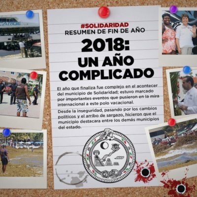 ESPECIAL | 2018, EL COMPLICADO AÑO DE LA RIVIERA MAYA: La inseguridad, los cambios políticos y el arribo de sargazo pusieron a Solidaridad en la mira internacional