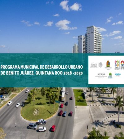 Ante presión de cámaras empresariales, dan a conocer nuevo Plan de Desarrollo Urbano de Cancún