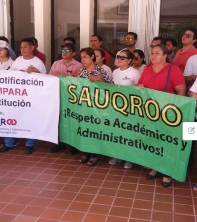Se manifiestan integrantes del Sauqroo y acusan que el rector y la Junta de Conciliación y Arbitraje se niegan a atenderlos