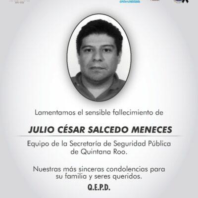 SUMAN 9 POLICÍAS MUERTOS POR COVID-19 EN QR: Confirma Capella el fallecimiento de Julio César Salcedo Meneces